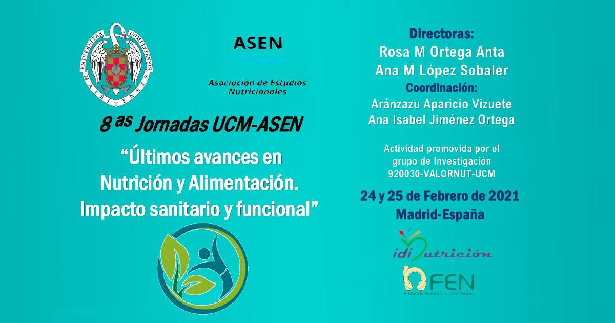 """VIII Jornadas UCM-ASEN """"Últimos avances en Nutrición y Alimentación. Impacto sanitario y funcional"""""""